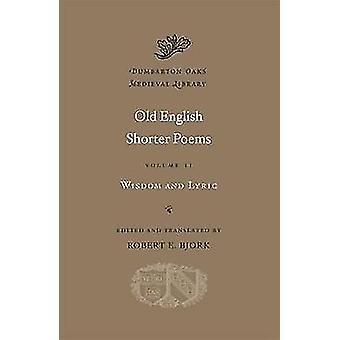 Alte englische kürzere Gedichte - Weisheit und Lyrik - Band II von Robert E. B