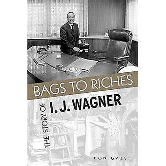 Bags to Riches - The Story of I J Wagner by Don Gale - Ted Wilson - 97