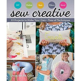 Sew Creative - 13 Projects to Make Your Own * Tons of Techniques by Se