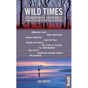 Wild Times - Extraordinary Experiences Connecting with Nature in Brita