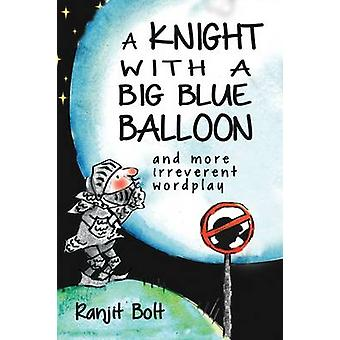 A Knight with a Big Blue Balloon - And More Irreverent Wordplay by Ran