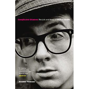 Complicated Shadows - The Life and Music of Elvis Costello (New editio