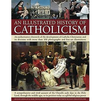 An Illustrated History of Catholicism - An Authoritative Chronicle of