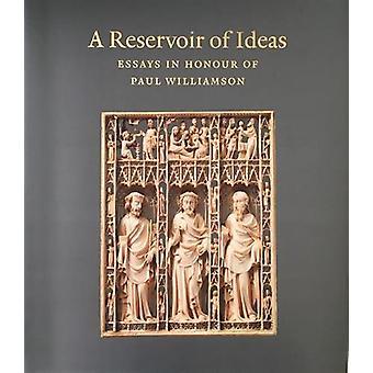A Reservoir of Ideas - Essays in Honour of Paul Williamson by Glyn Dav