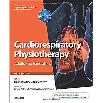 Cardiorespiratory Physiotherapy: Adults and Paediatrics: formerly Physiotherapy for Respiratory and Cardiac Problems...