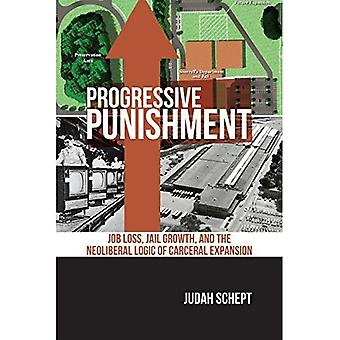 Progressive Bestrafung: Verlust des Arbeitsplatzes, Gefängnis Wachstum und der neoliberalen Logik der gefängnisähnlichen Expansion (Alternative Kriminologie)