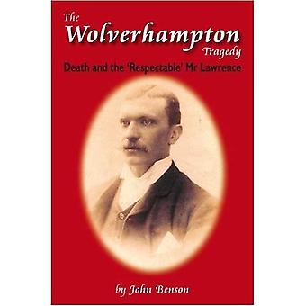 The Wolverhampton Tragedy: Death and the Respectable Mr Lawrence