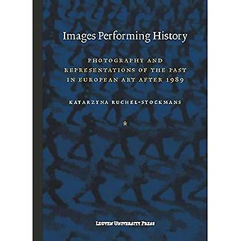 Images Performing History: Photography and Representations of the Past in European Art After 1989 (Lieven Gevaert...