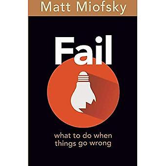 Fail: Wat te wanneer dingen misgaan