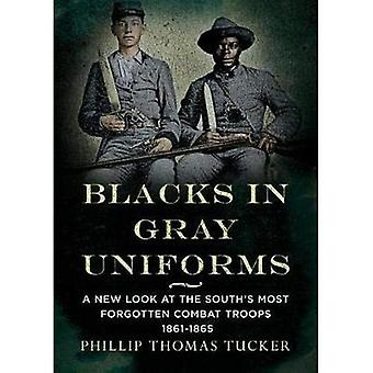 Blacks in Gray Uniforms: A� New Look at the South's Most Forgotten Combat Troops 1861-1865