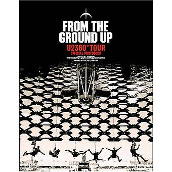 From The Ground Up - U2 360- Tour Official Photobook by Dylan Jones -