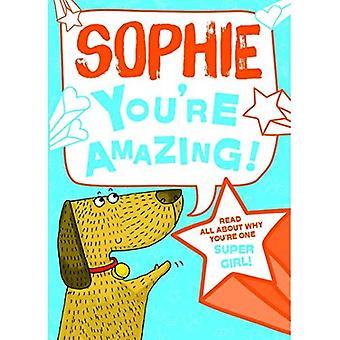 Sophie - vous êtes incroyable!: Lisez tout sur pourquoi tu es une fille Super!
