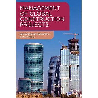 Management of Global Construction Projects by Ochieng & EdwardPrice & AndrewMoore & David