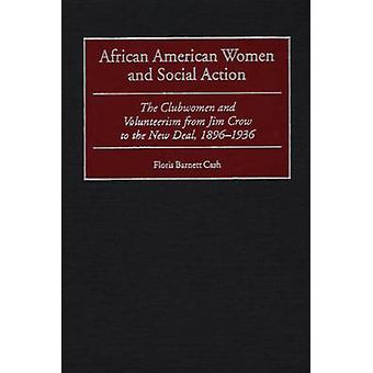 African American Women and Social Action  The Clubwomen and Volunteerism from Jim Crow to the New Deal 18961936 by Floris Barnett Cash