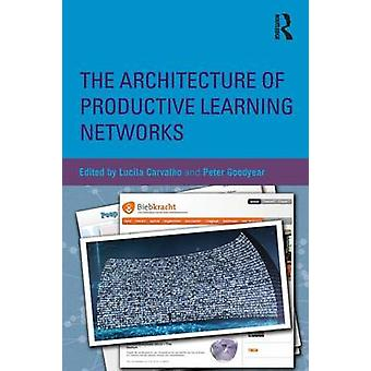 Architecture of Productive Learning Networks by Lucila Carvalho & Peter Goodyear