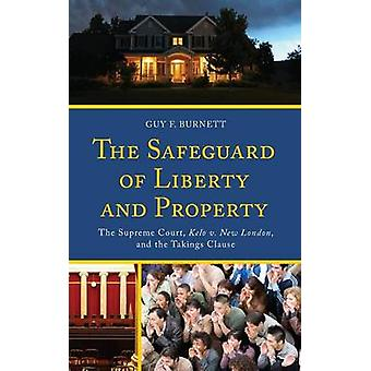 The Safeguard of Liberty and Property The Supreme Court Kelo V. New London and the Takings Clause by Burnett & Guy F.