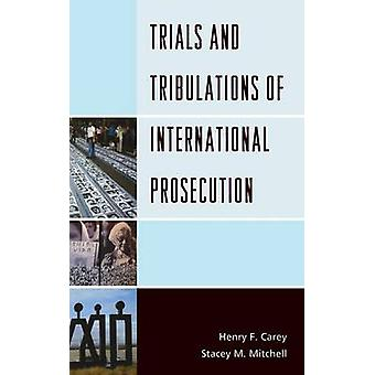 Trials and Tribulations of International Prosecution by Carey & Henry F.