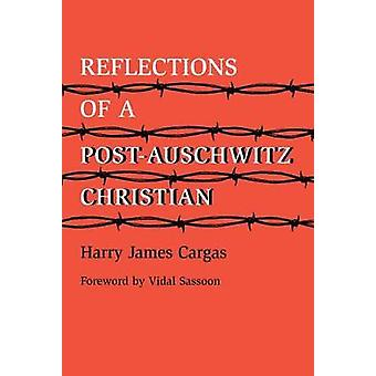 Reflections of a PostAuschwitz Christian by Cargas & Harry James