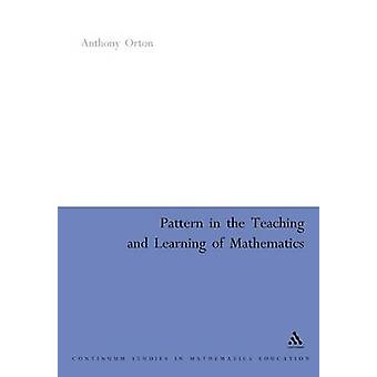 Pattern in the Teaching and Learning of Mathematics by Orton & Anthony