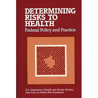 Determining Risks to Health Federal Policy and Practice by U S Department of Health and Human Servi