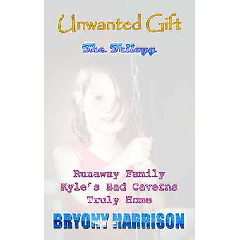Unwanted Gift The Trilogy by Harrison & Bryony