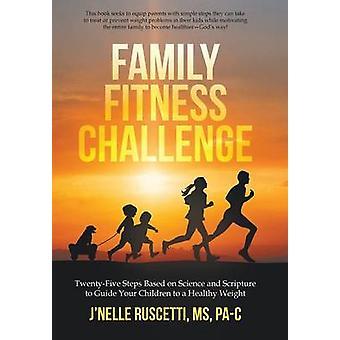 家族のフィットネスの挑戦は、科学と聖書に基づいて、あなたの子供を Ruscetti MS PaC & JNelle によって健康的な体重に導くために TwentyFive ステップを実行します