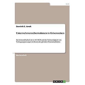 Unternehmensbernahmen in KrisenzeitenZur Anwendbarkeit des 313 BGB und der Notwendigkeit von Vertragsanpassungen in Zeiten der globalen Finanzmarktkrise door Arndt & Dominik E.