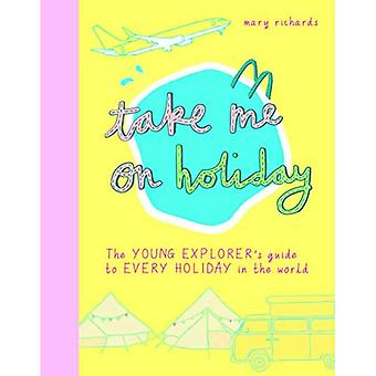 Take Me On Holiday: The Young Explorer's Guide to Every Holiday in the World� (Take Me To)