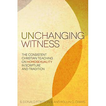 Unchanging Witness - The Consistent Christian Teaching on Homosexualit