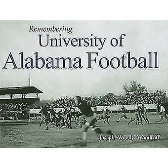 Remembering University of Alabama Football by Joseph Woodruff - 97815