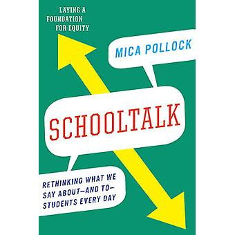 Schooltalk - Rethinking What We Say About - and to - Students Every Da