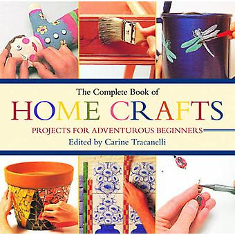 The Complete Book of Home Crafts - Projects for Adventurous Beginners