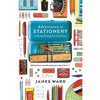 Adventures in Stationery - A Journey Through Your Pencil Case by James