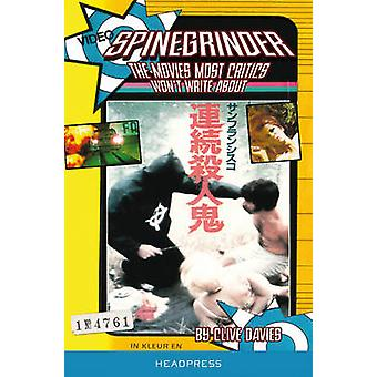 Spinegrinder - The Movies Most Critics Won't Write About by Clive Davi