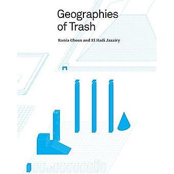Geographies of Trash by Rania Ghosn - El Hadi Jazairy - 9781940291642
