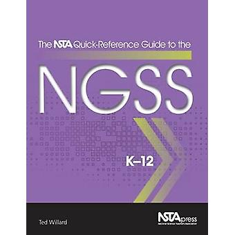The NSTA Quick-Reference Guide to the NGSS - K-12 by Ted Willard - 978