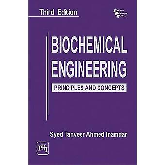 Biochemical Engineering - Principles and Concepts by Syed Tanveer Ahme