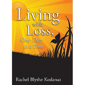 Living With Loss - One Day at a Time by Rachel Blythe Kodanaz - 978193