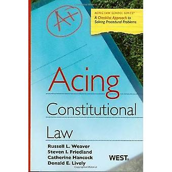 Acing Constitutional Law by Russell Weaver - Steve Friedland - Cather