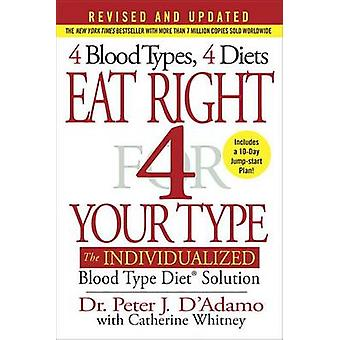 Eat Right 4 Your Type - The Individualized Blood Type Diet Solution by