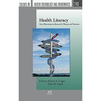 Health Literacy New Directions in Research Theory and Practice by Logan & Robert A.