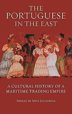 The Portuguese in the East  A Cultural History of a Maritime Trading Empire by Shihan De Silva Jayasuriya