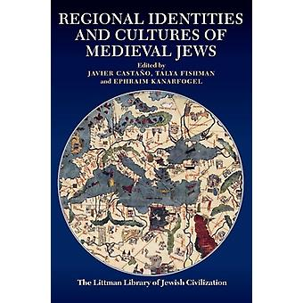 Regional Identities and Cultures of Medieval Jews by Javier Castano