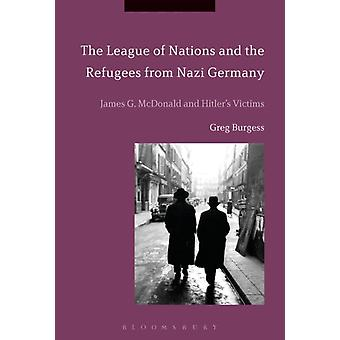 The League of Nations and the Refugees from Nazi Germany James G. McDonald and Hitlers Victims by Burgess & Greg