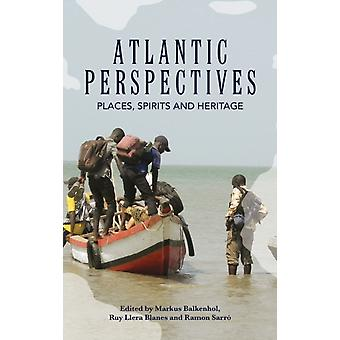 Atlantic Perspectives Places Spirits and Heritage by Balkenhol & Markus