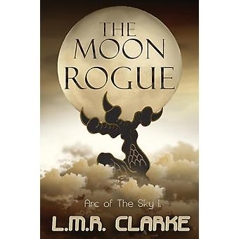 The Moon Rogue Arc of the Sky Book 1 by Clarke & L.M.R.