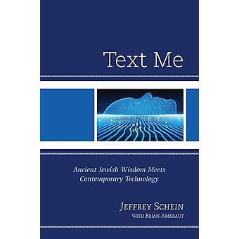 Text Me Ancient Jewish Wisdom Meets Contemporary Technology by Schein & Jeffrey