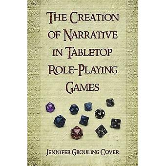 Creation of Narrative in Tabletop RolePlaying Games by Cover & Jennifer Grouling