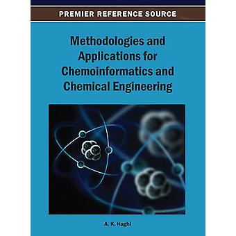 Methodologies and Applications for Chemoinformatics and Chemical Engineering by Haghi & A. K.