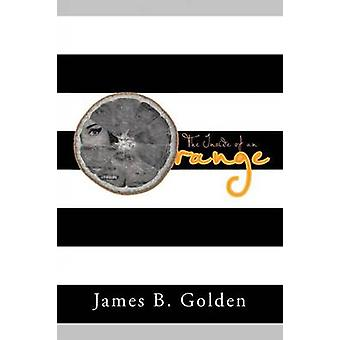 The Inside of an Orange by Golden & James B.
